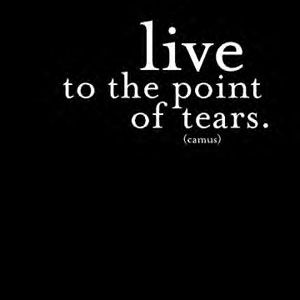liveto the point of tears